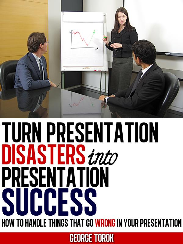Turn Presentation Disasters Into Presentation Success.  An eBook by George Torok.